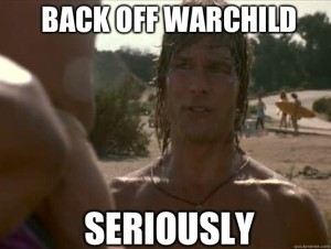 back off warchild seriously